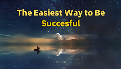 The Easiest Way to Be Succesful